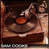 I'll Come Running Back to You by Sam Cooke