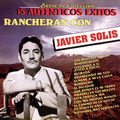 15 Autenticos Éxitos - Rancheras Con Javier Solis by Various Artists