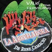 Valió La Pena Equivocarme by La Arrolladora Banda El Limon