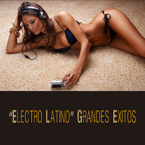 'Electro Latino' Grandes Exitos by Various Artists