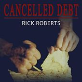 Cancelled Debt by Rick Roberts (1)