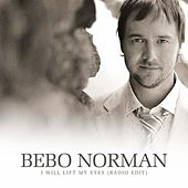 I Will Lift My Eyes by Bebo Norman