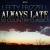 Always Late - 50 Country Classics by Lefty Frizzell