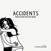 Accidents & Good Intentions by The One AM Radio