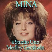 Someone to Watch Over Me /  But not for Me /  Oh Lady Be Good! /  The Man I Love (Medley Gershwin a Studio Uno) by Mina