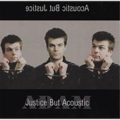 Justice but Acoustic von adam