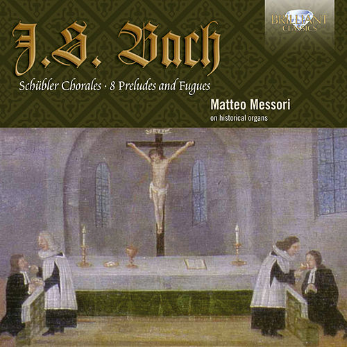 J.S. Bach: Schübler Chorales, Preludes and Fugues by Matteo Messori