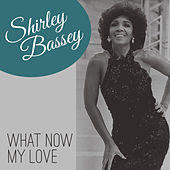 What Now My Love de Shirley Bassey