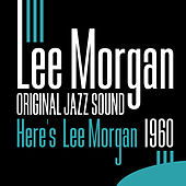 Original Jazz Sound: Here's Lee Morgan by Lee Morgan