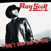 I Didn't Come Here To Talk by Ray Scott