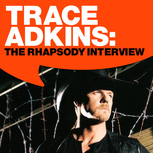 Trace Adkins: The Rhapsody Interview by Trace Adkins