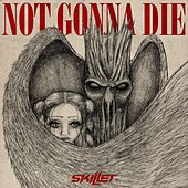 Not Gonna Die by Skillet