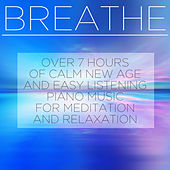 Breathe: Over 7 Hours of Calm New Age and Easy Listening Piano Music for Meditation and Relaxation de Inc. Therapeutic Sounds