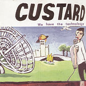 We Have The Technology de Custard