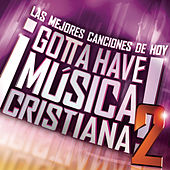 Gotta Have Musica Cristiana V2 de Various Artists