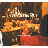 It's All His, Pt.1 by Markilo Allen