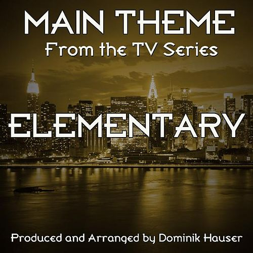 Main Theme (From the Television Series, 'Elementary') (Cover) by Dominik Hauser