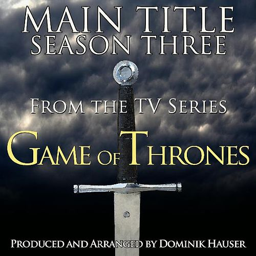 Main Theme - Season 3 (From the Television Series, 'Game of Thrones') (Cover) by Dominik Hauser