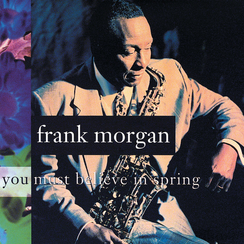 You Must Believe In Spring by Frank Morgan