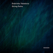 Dobrinka Tabakova: String Paths by Various Artists