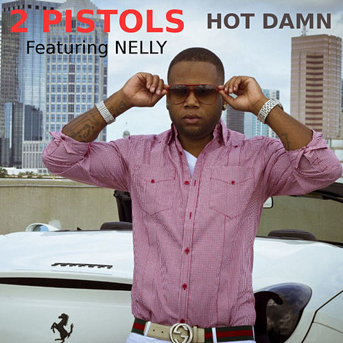 Hot Damn (feat. Nelly) by 2 Pistols