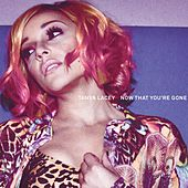 Now That You're Gone (Remixes) (EP) by Tanya Lacey