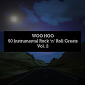 Woo Hoo: 50 Instrumental Rock 'N' Roll Greats, Vol. 2 di Various Artists