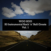 Woo Hoo: 50 Instrumental Rock 'N' Roll Greats, Vol. 1 di Various Artists