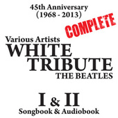 The Complete White Album Tribute (Part One & Two) 45th Anniversary [1968 - 2013] - Songbook & Audiobook by Various Artists