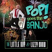 Pop! Goes the Banjo by The Little Roy and Lizzy Show