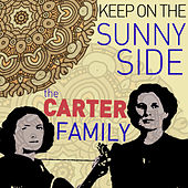 Keep on the Sunny Side - The Carter Family Greatest Hits by The Carter Family