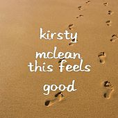 This Feels Good by Kirsty McLean