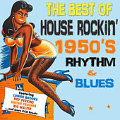 The Best of House Rockin' 1950's Rhythm & Blues by Various Artists