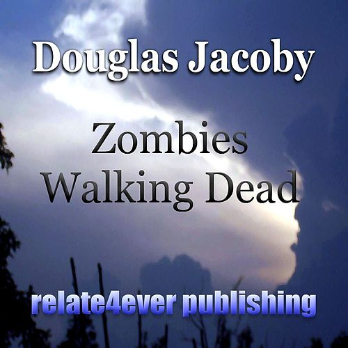Zombies Walking Dead (Original Study Lesson) by Douglas Jacoby