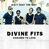 Ain't That The Way / Chained To Love von Divine Fits