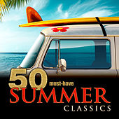 50 Must-Have Summer Classics by Various Artists