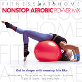 Fitness At Home:Nonstop Aerobic Power Mix von Various Artists