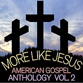More Like Jesus: American Gospel Anthology, Vol. 2 de Various Artists