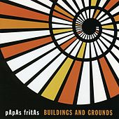 Buildings and Grounds by Papas Fritas