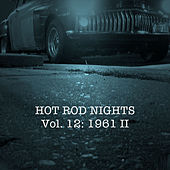 Hot Rod Nights, Vol. 12: 1961, Pt. 2 by Various Artists