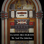 Classic Bluegrass: Me and the Jukebox by Various Artists