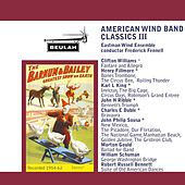 American Wind Band Classics III by Eastman Wind Ensemble