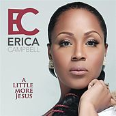 A Little More Jesus by Erica Campbell (Mary Mary)