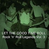 Let the Good Times Roll: Rock 'N' Roll Legends, Vol. 3 von Various Artists