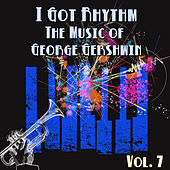 I Got Rhythm: The Music of George Gershwin, Vol. 7 by Various Artists