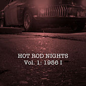 Hot Rod Nights, Vol. 1: 1956, Pt. 1 von Various Artists