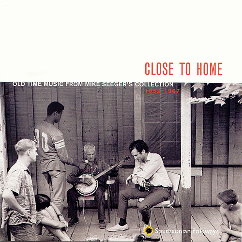 Close To Home: Old Time Music From Mike Seeger's Collection, 1952-1967 by Various Artists