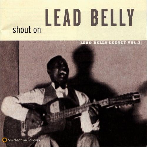 Shout On: Lead Belly Legacy, Vol. 3 von Leadbelly