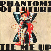 Tie Me Up by Phantoms Of Future