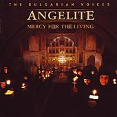 Mercy For The Living by The Bulgarian Voices - Angelite